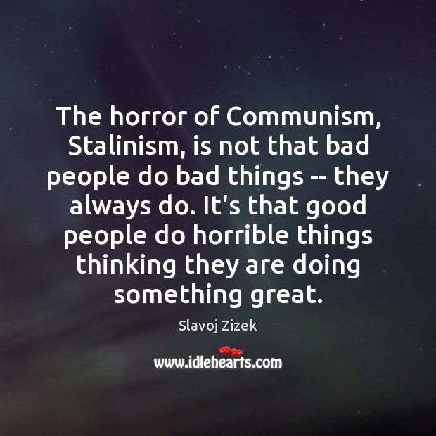 The horror of Communism, Stalinism, is not that bad people do bad Image