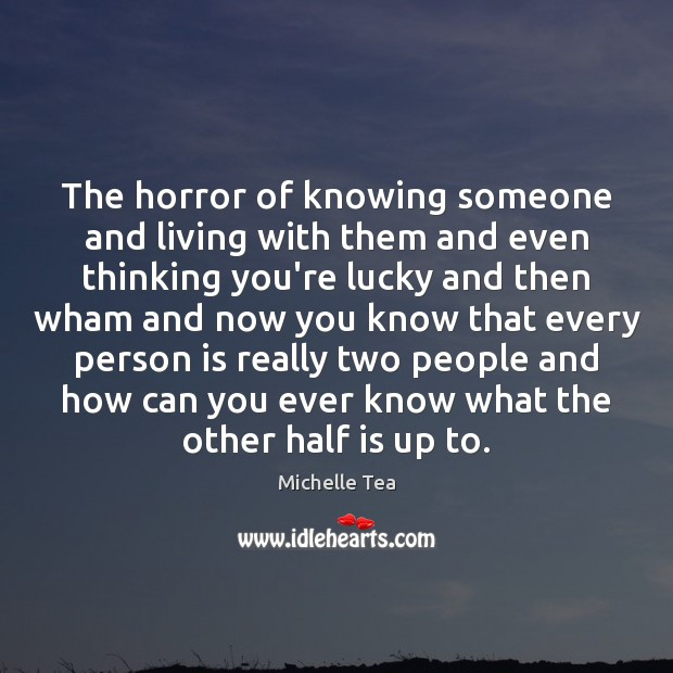 Image, The horror of knowing someone and living with them and even thinking