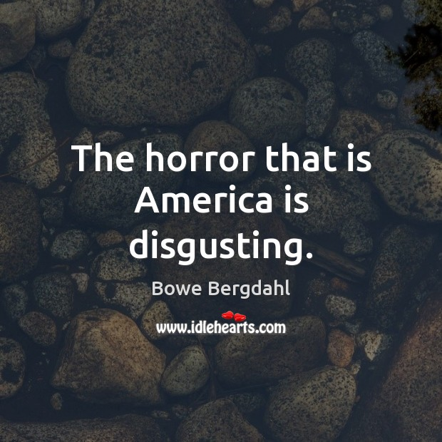 The horror that is America is disgusting. Image