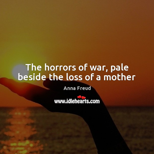 Image, The horrors of war, pale beside the loss of a mother