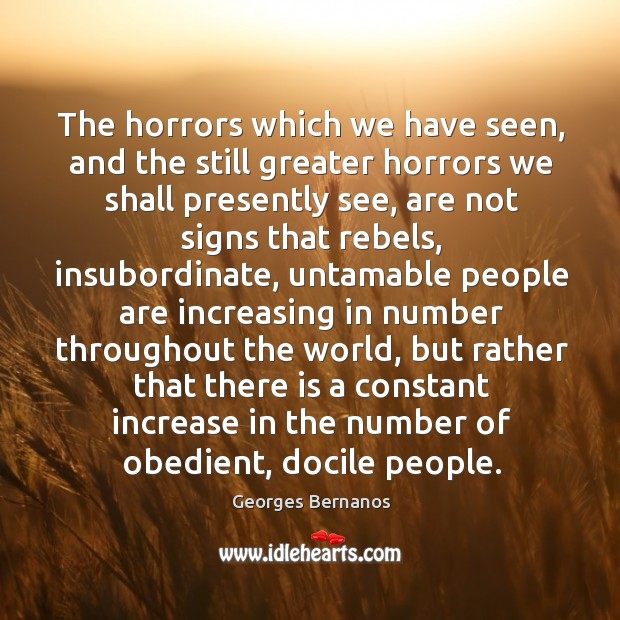 The horrors which we have seen, and the still greater horrors we shall presently Georges Bernanos Picture Quote