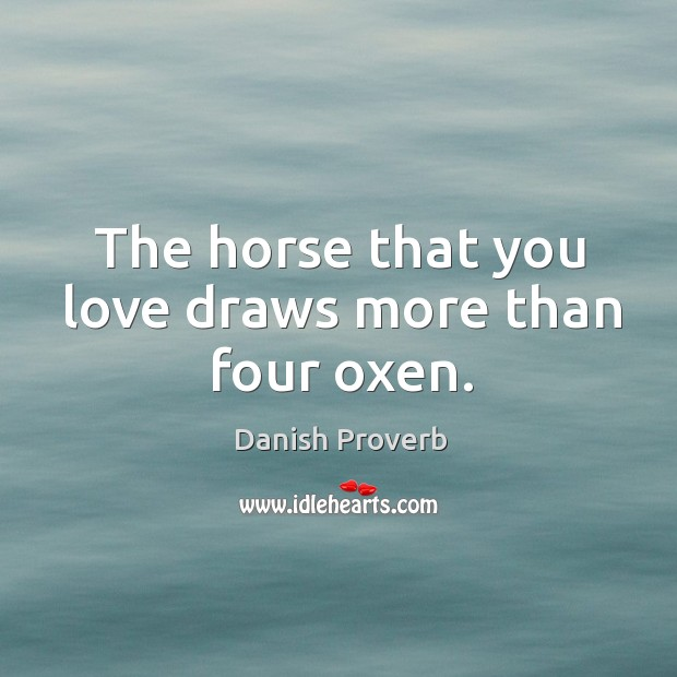 Image, The horse that you love draws more than four oxen.