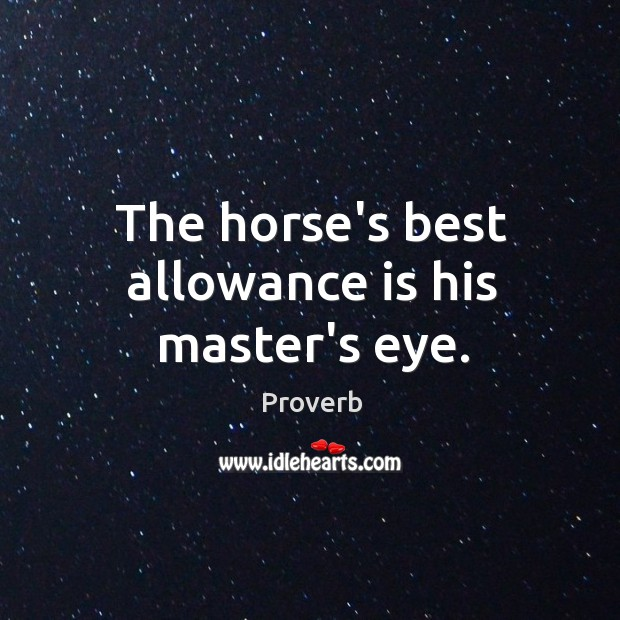 Image, The horse's best allowance is his master's eye.