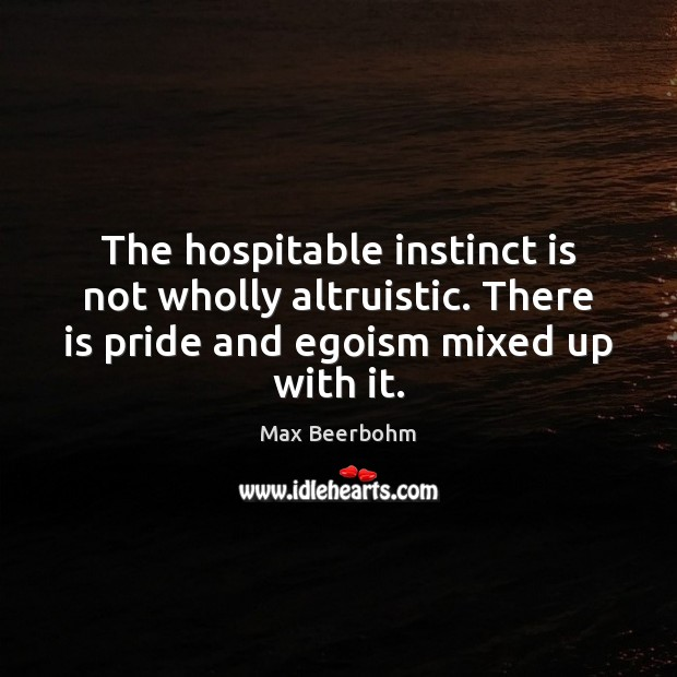 Image, The hospitable instinct is not wholly altruistic. There is pride and egoism