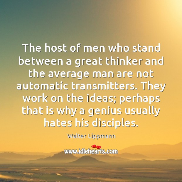 The host of men who stand between a great thinker and the Walter Lippmann Picture Quote