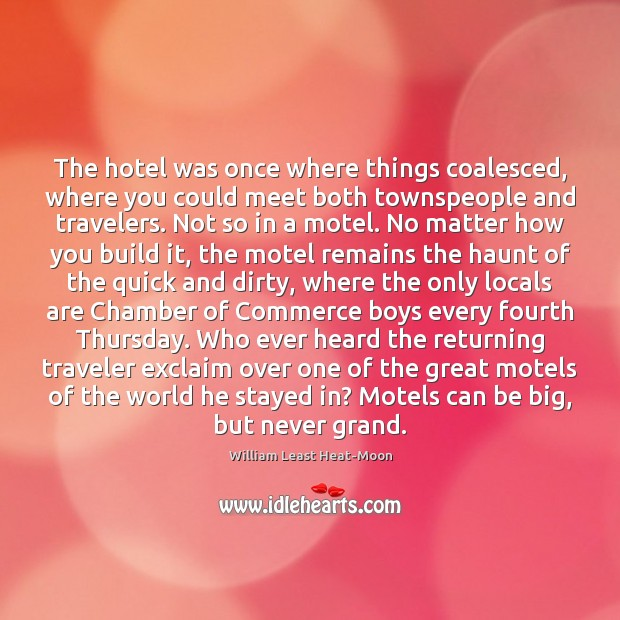 The hotel was once where things coalesced, where you could meet both William Least Heat-Moon Picture Quote