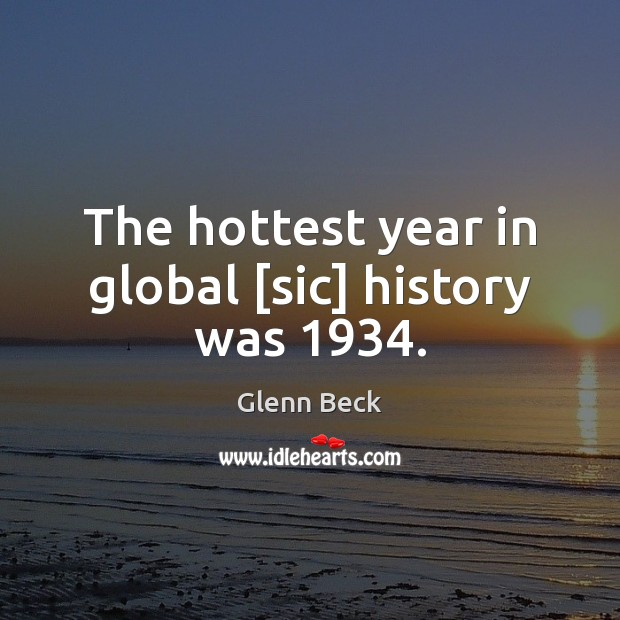 Image, The hottest year in global [sic] history was 1934.
