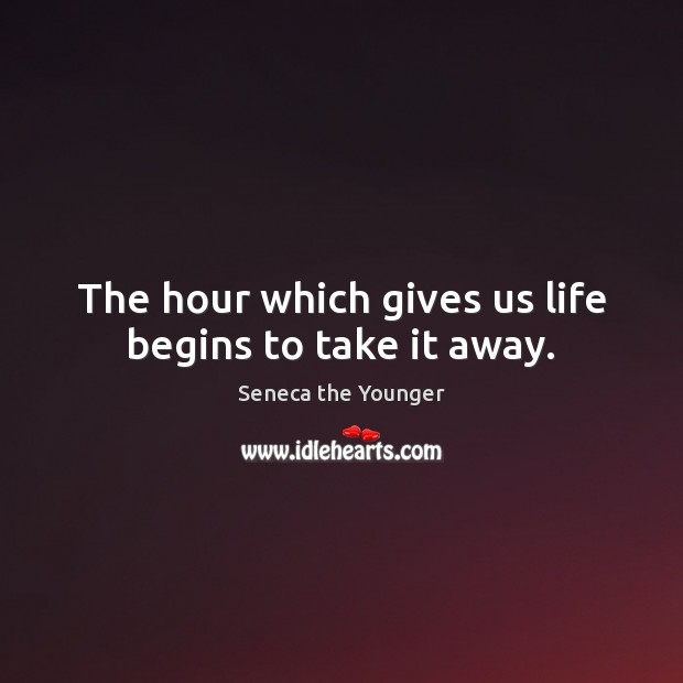 Image, The hour which gives us life begins to take it away.