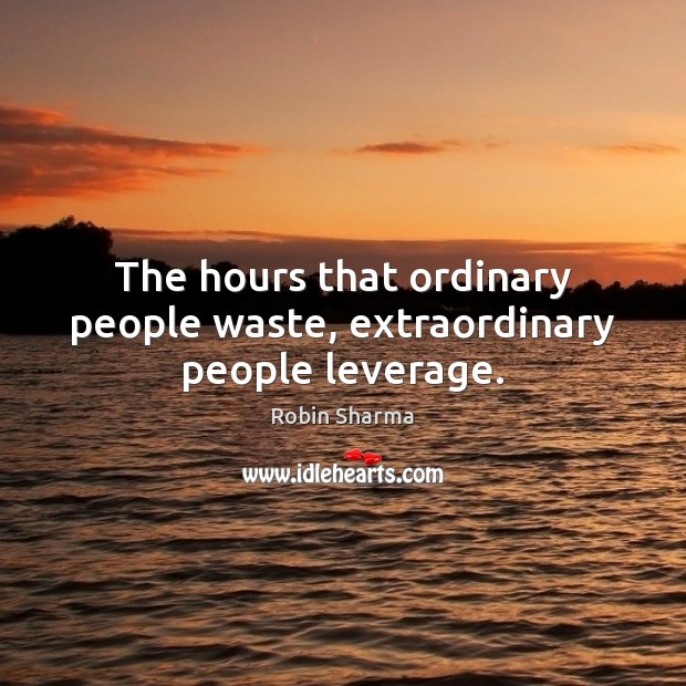 Image, The hours that ordinary people waste, extraordinary people leverage.