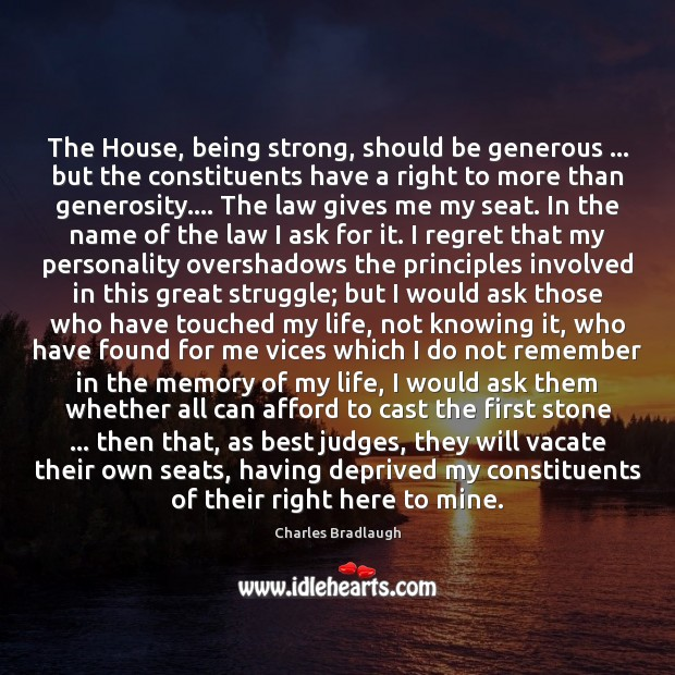 The House, being strong, should be generous … but the constituents have a Being Strong Quotes Image