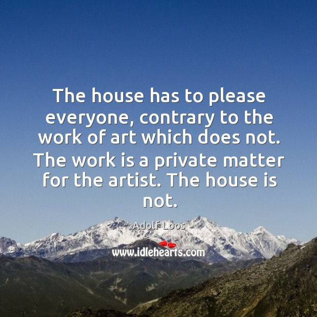 Image, The house has to please everyone, contrary to the work of art which does not.