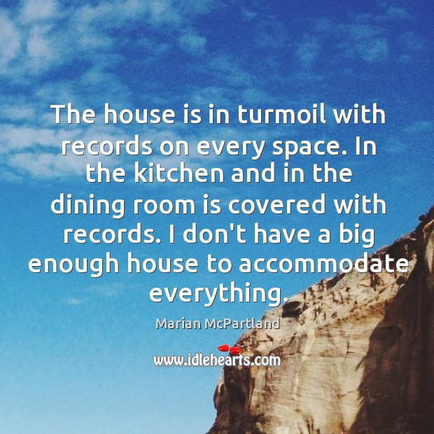 The house is in turmoil with records on every space. In the Marian McPartland Picture Quote