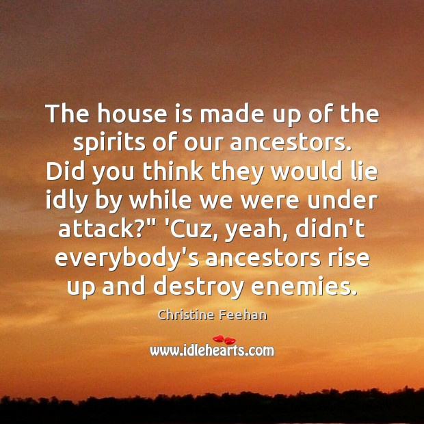 The house is made up of the spirits of our ancestors. Did Image