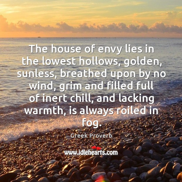 The house of envy lies in the lowest hollows, golden, sunless Greek Proverbs Image