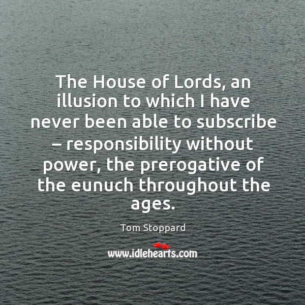 The house of lords, an illusion to which I have never been able to subscribe – responsibility without power Image