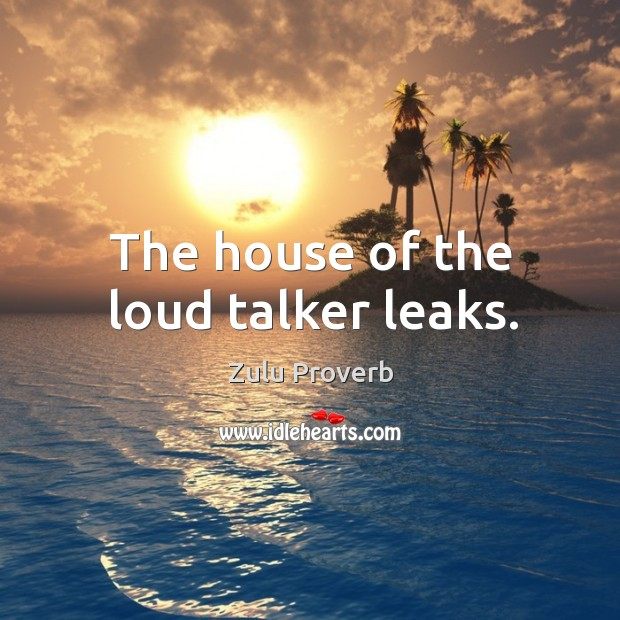 The house of the loud talker leaks. Zulu Proverbs Image