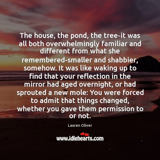 The house, the pond, the tree-it was all both overwhelmingly familiar and Lauren Oliver Picture Quote