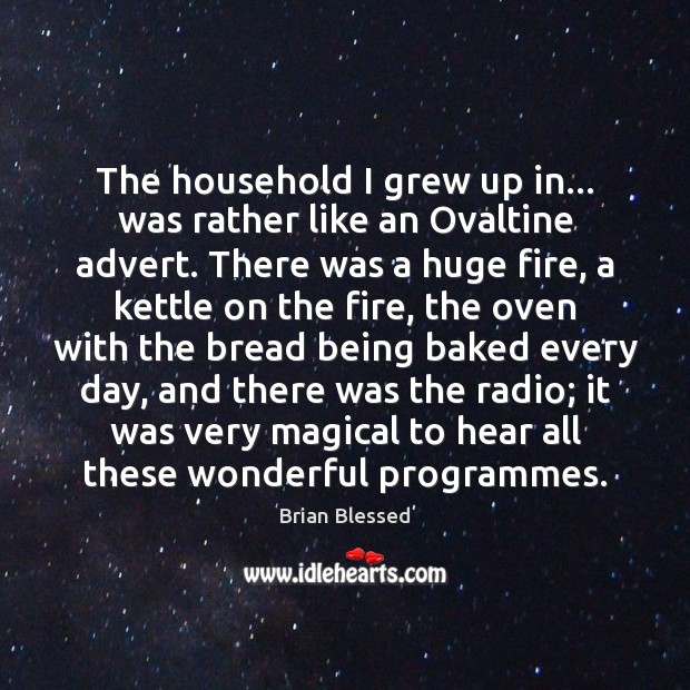 Image, The household I grew up in… was rather like an Ovaltine advert.