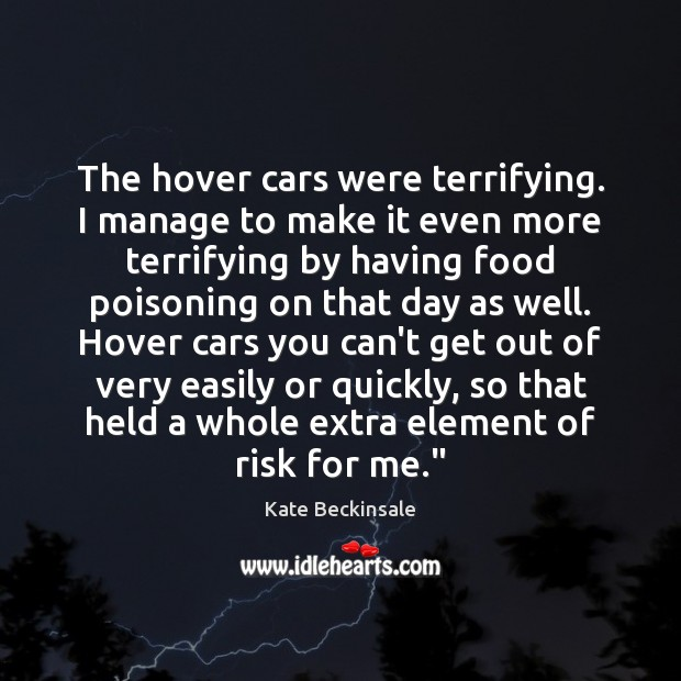 The hover cars were terrifying. I manage to make it even more Kate Beckinsale Picture Quote