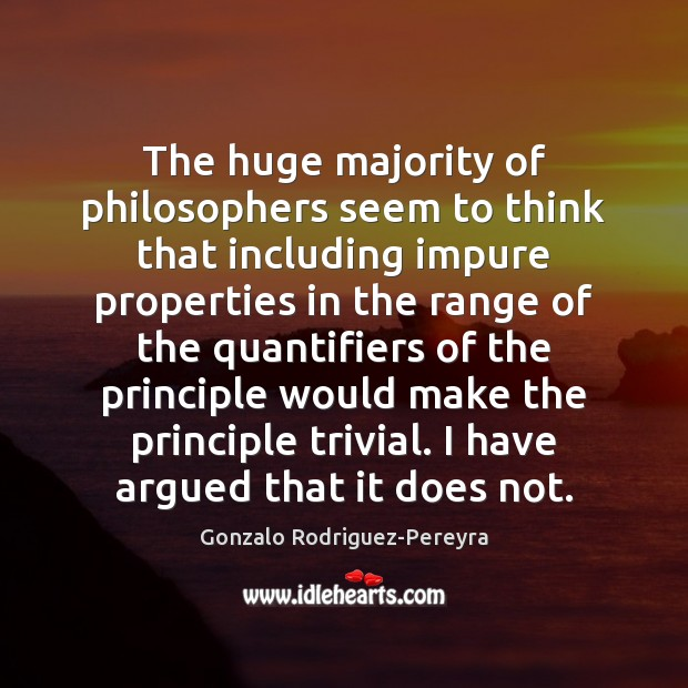 The huge majority of philosophers seem to think that including impure properties Gonzalo Rodriguez-Pereyra Picture Quote
