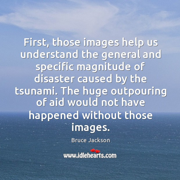 Image, The huge outpouring of aid would not have happened without those images.