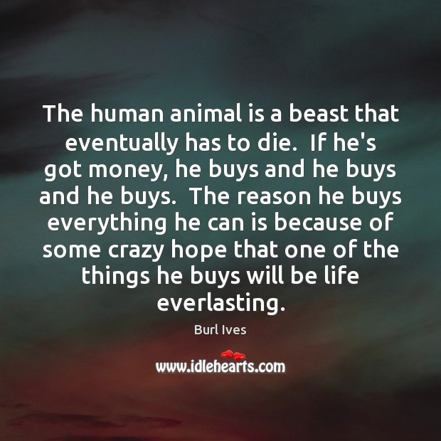Image, The human animal is a beast that eventually has to die.  If