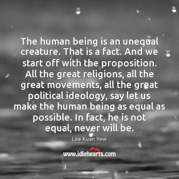 Image, The human being is an unequal creature. That is a fact. And