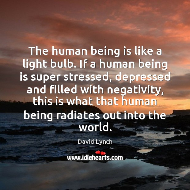 Image, The human being is like a light bulb. If a human being