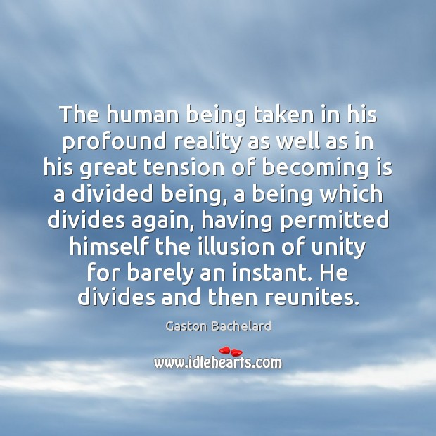 The human being taken in his profound reality as well as in Gaston Bachelard Picture Quote