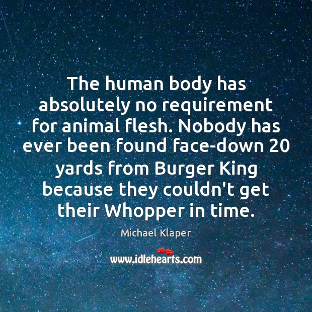 The human body has absolutely no requirement for animal flesh. Nobody has Image