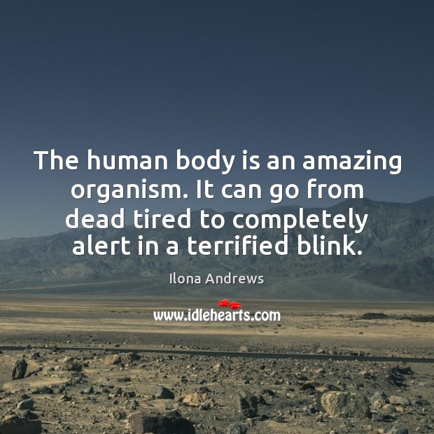 Image, The human body is an amazing organism. It can go from dead