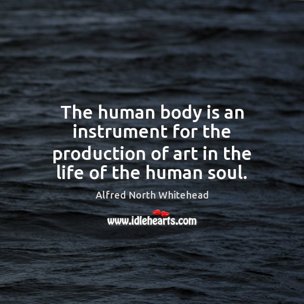 Image, The human body is an instrument for the production of art in the life of the human soul.