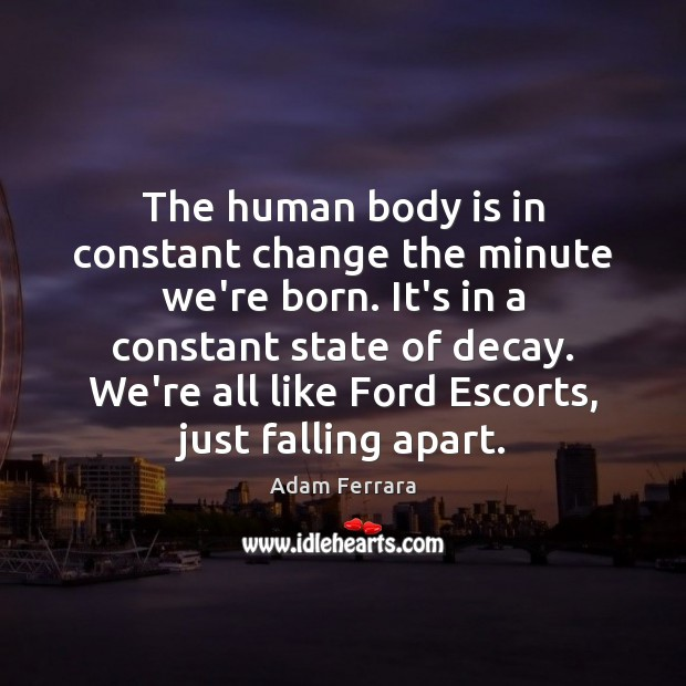 The human body is in constant change the minute we're born. It's Image