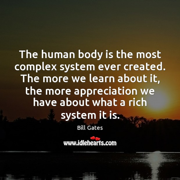 The human body is the most complex system ever created. The more Bill Gates Picture Quote