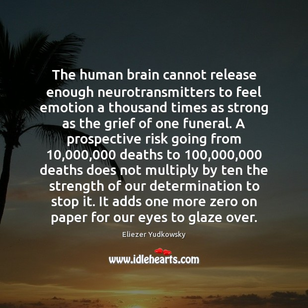 The human brain cannot release enough neurotransmitters to feel emotion a thousand Eliezer Yudkowsky Picture Quote