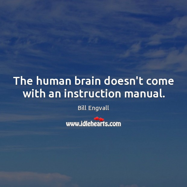 The human brain doesn't come with an instruction manual. Image