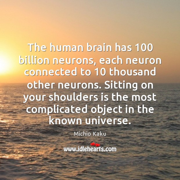 The human brain has 100 billion neurons, each neuron connected to 10 thousand other Image
