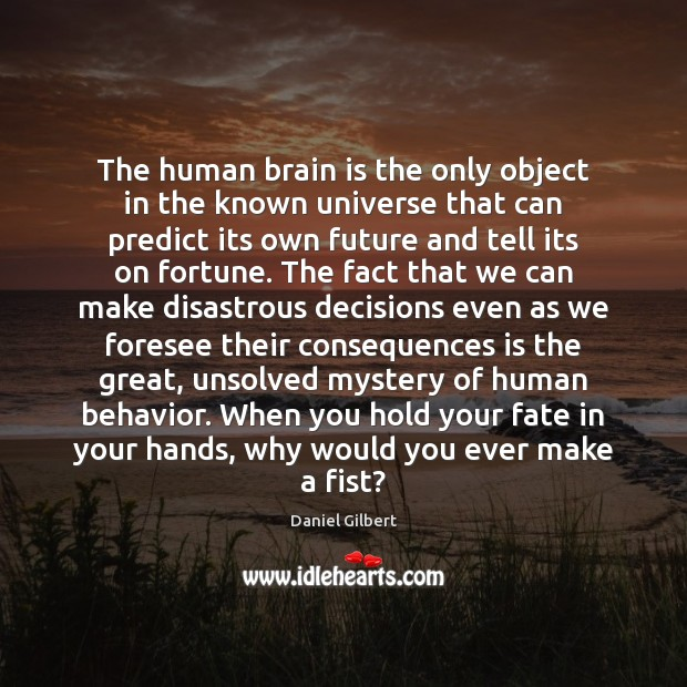 The human brain is the only object in the known universe that Behavior Quotes Image