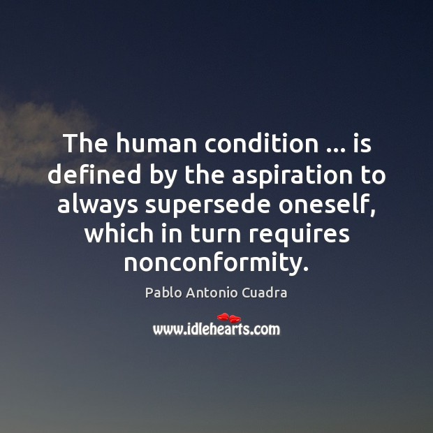 The human condition … is defined by the aspiration to always supersede oneself, Image
