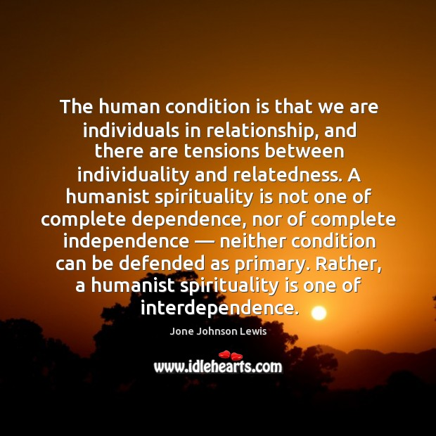 The human condition is that we are individuals in relationship. Jone Johnson Lewis Picture Quote