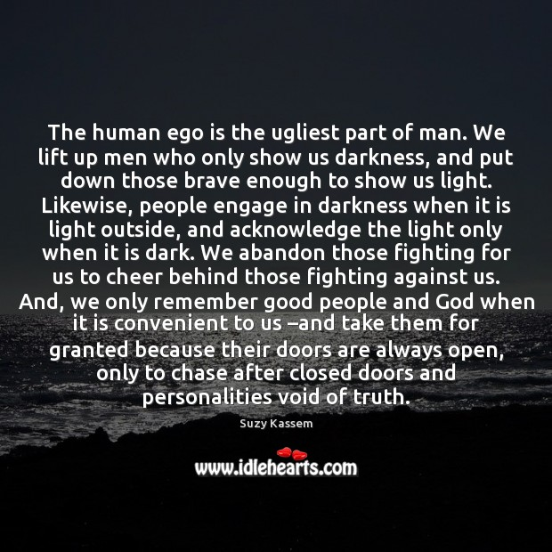 The human ego is the ugliest part of man. We lift up Ego Quotes Image