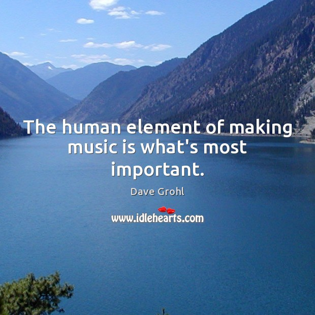 The human element of making music is what's most important. Image