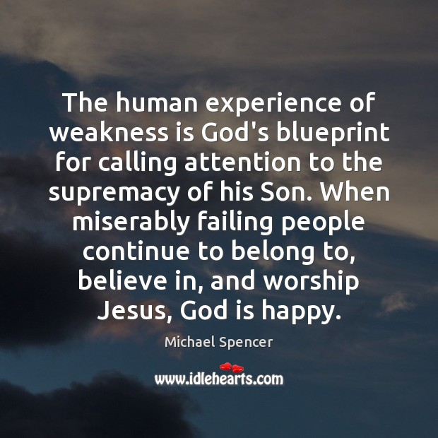 Image, The human experience of weakness is God's blueprint for calling attention to