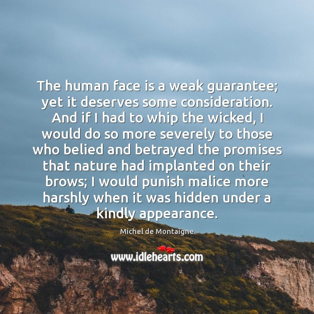The human face is a weak guarantee; yet it deserves some consideration. Image