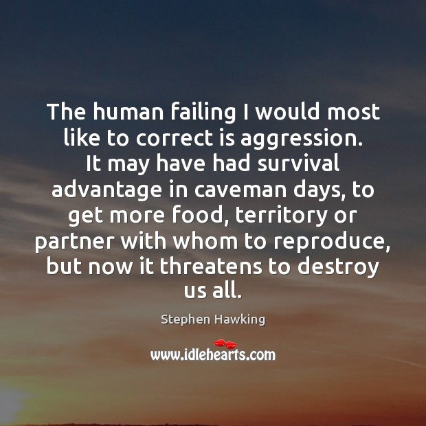 Image, The human failing I would most like to correct is aggression. It