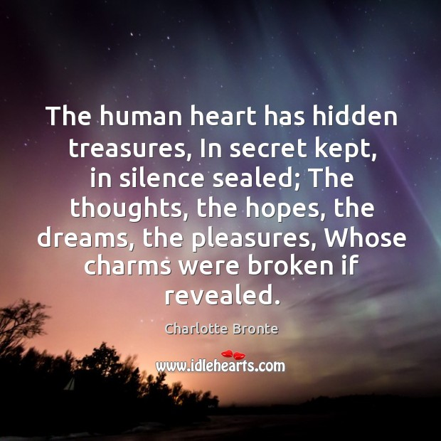 The human heart has hidden treasures, in secret kept, in silence sealed Image