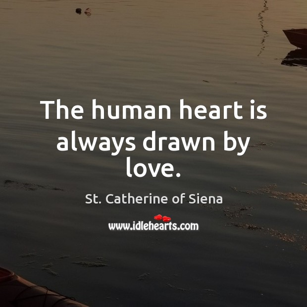 St. Catherine of Siena Picture Quote image saying: The human heart is always drawn by love.