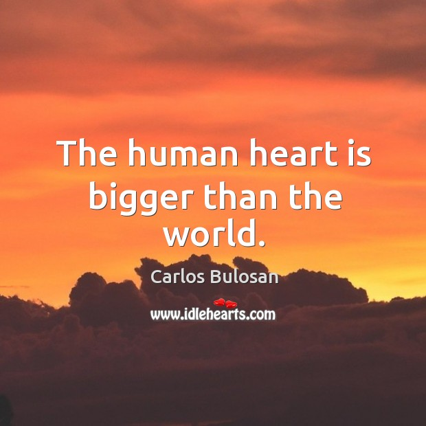 Image, The human heart is bigger than the world.