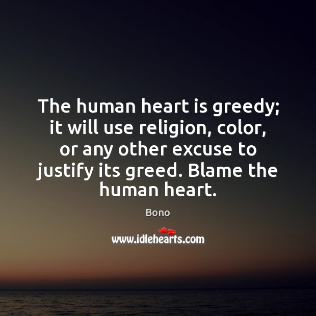 Image, The human heart is greedy; it will use religion, color, or any
