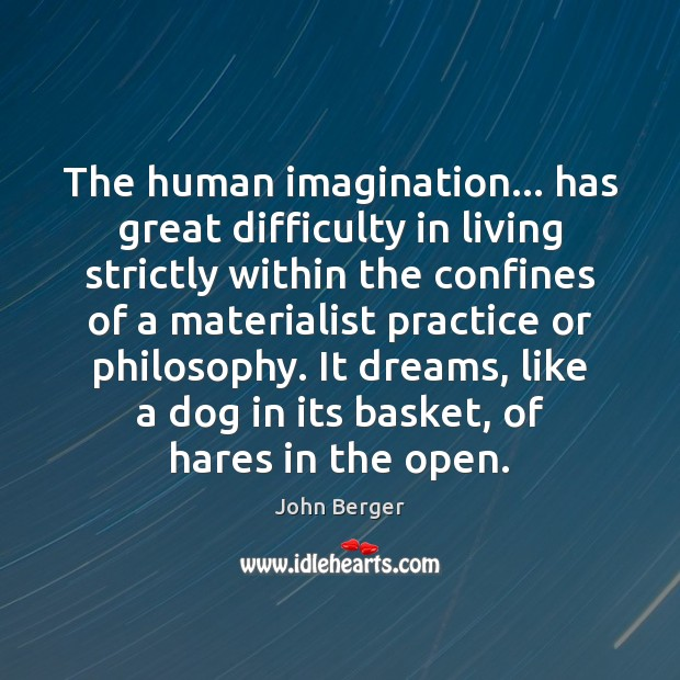 Image, The human imagination… has great difficulty in living strictly within the confines